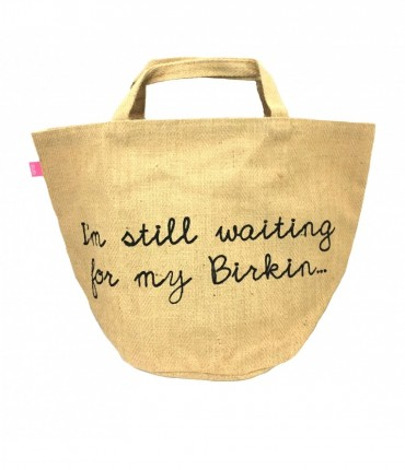 "shopping bag SUD in juta spigata e doppio manico con scritta ""I'm still waiting for my Birkin..."""
